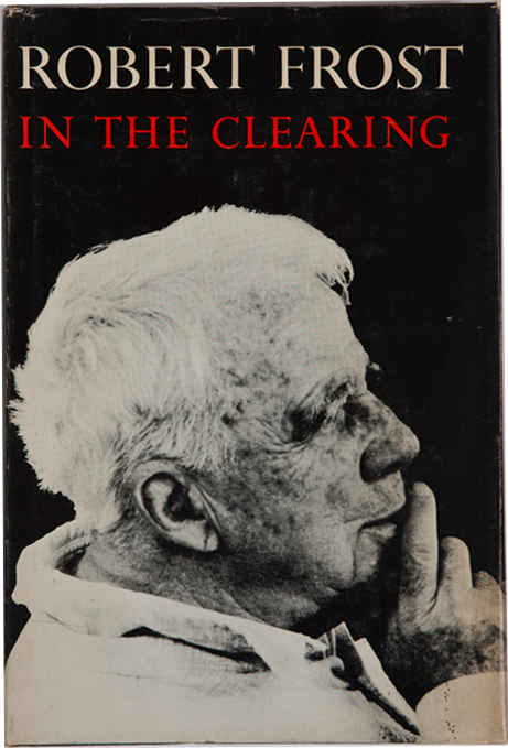 In The Clearing. Robert Frost.