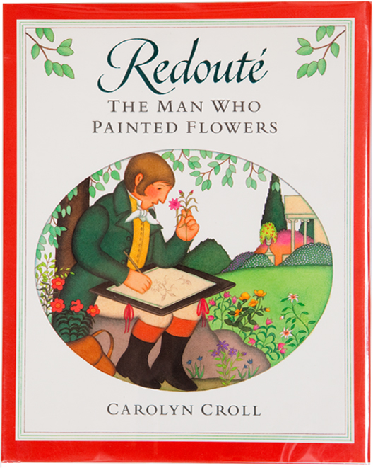 Redouté: The Man Who Painted Flowers. Carolyn Croll.