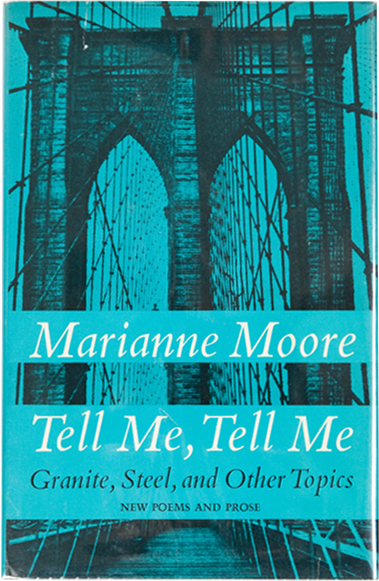 Tell Me, Tell Me: Granite, Steel, and Other Topics. Marianne Moore.