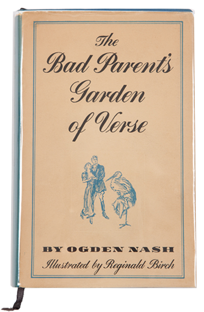 The Bad Parent's Garden of Verse. Ogden Nash.