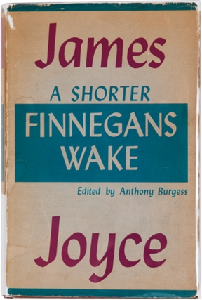 A Shorter Finnegan's Wake. James Joyce, Anthony Burgess, Jean Stafford, Joseph Mitchell