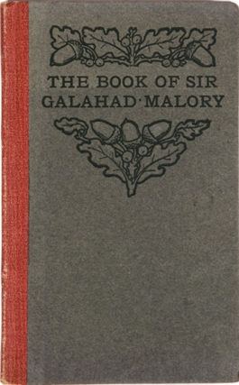The Book of Sir Galahad and the Achievement of the Adventure of the Sancgreal. Thomas Malory