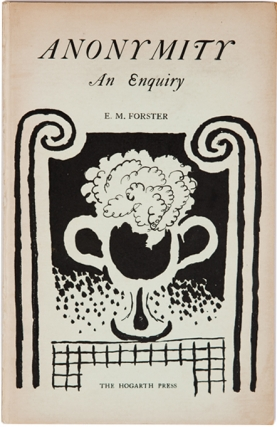 Anonymity: An Enquiry. E. M. Forster