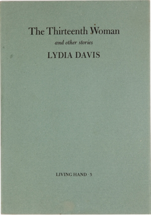 The Thirteenth Woman and Other Stories (Living Hand 5). Lydia Davis