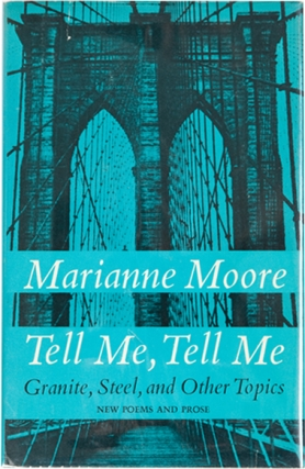 Tell Me, Tell Me: Granite, Steel, and Other Topics. Marianne Moore